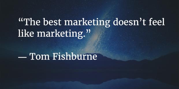 Marketing doesn't feel like marketing